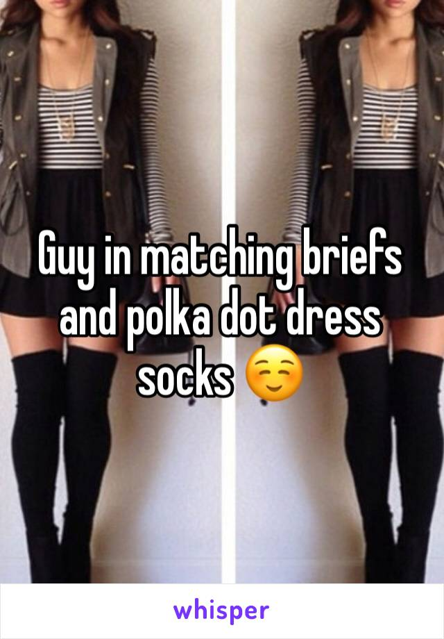 Guy in matching briefs and polka dot dress socks ☺️