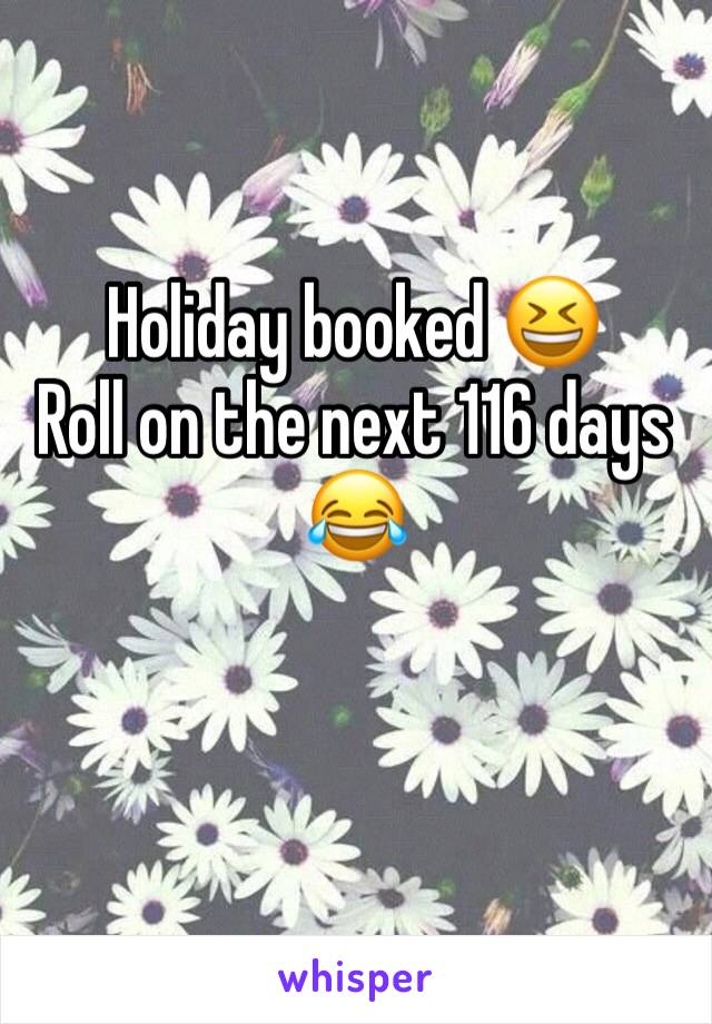 Holiday booked 😆 Roll on the next 116 days  😂