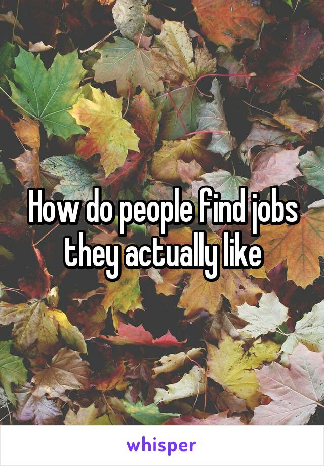 How do people find jobs they actually like