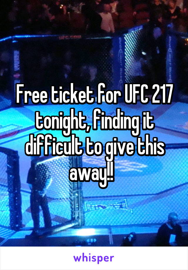 Free ticket for UFC 217 tonight, finding it difficult to give this away!!