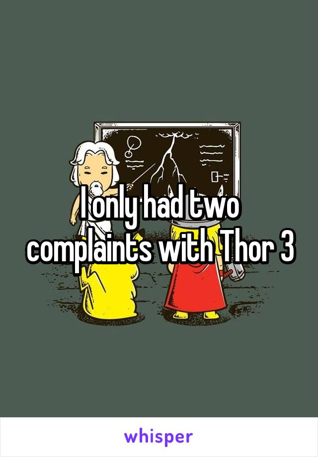 I only had two complaints with Thor 3