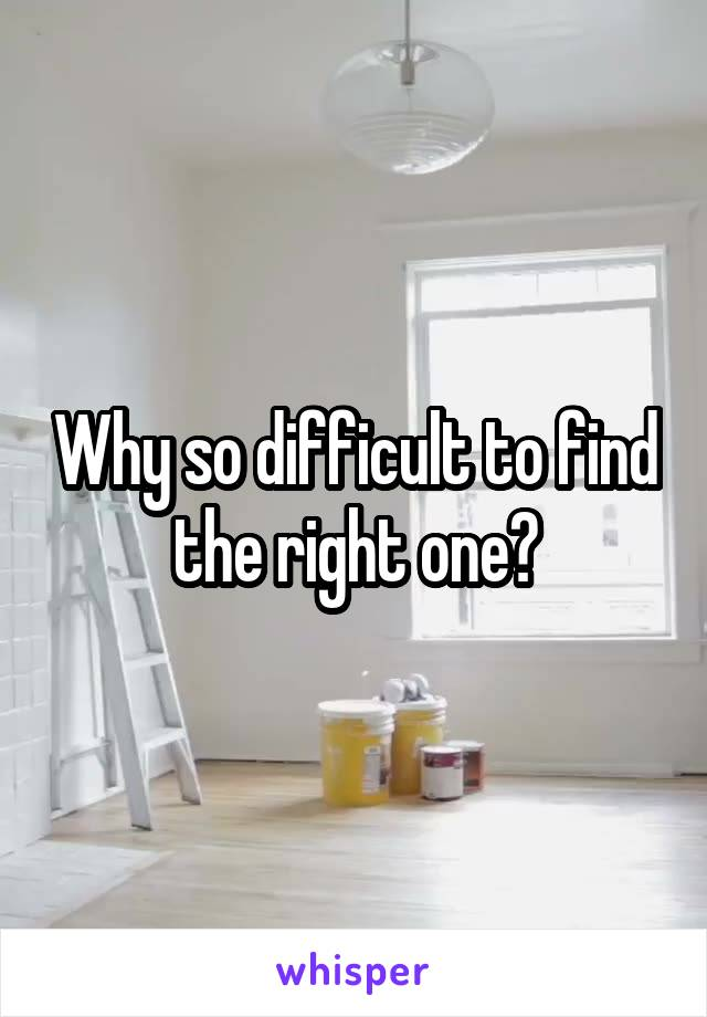 Why so difficult to find the right one?