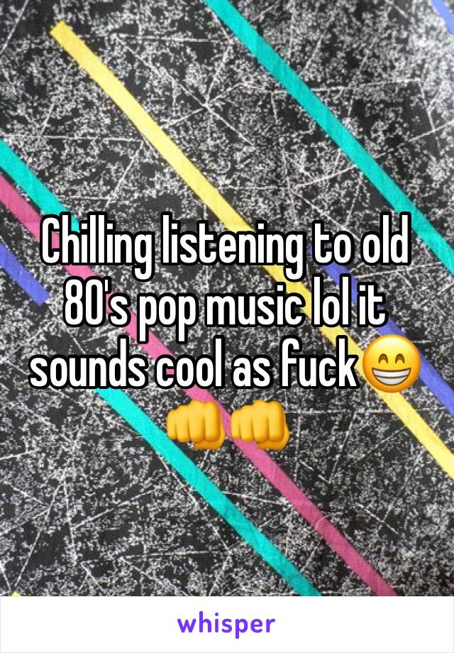 Chilling listening to old 80's pop music lol it sounds cool as fuck😁👊👊