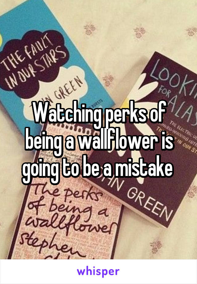 Watching perks of being a wallflower is going to be a mistake