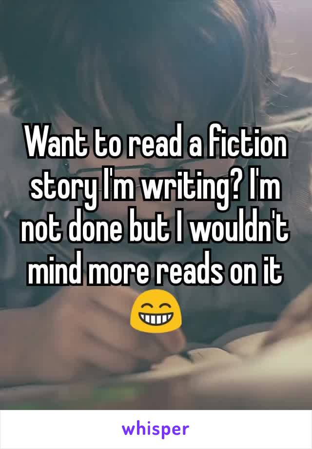 Want to read a fiction story I'm writing? I'm not done but I wouldn't mind more reads on it 😁