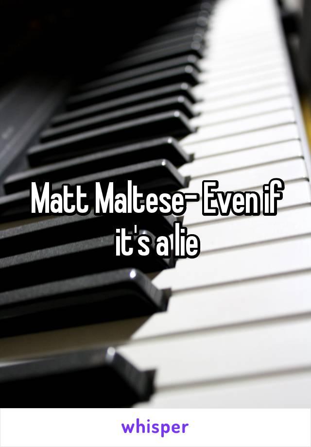 Matt Maltese- Even if it's a lie