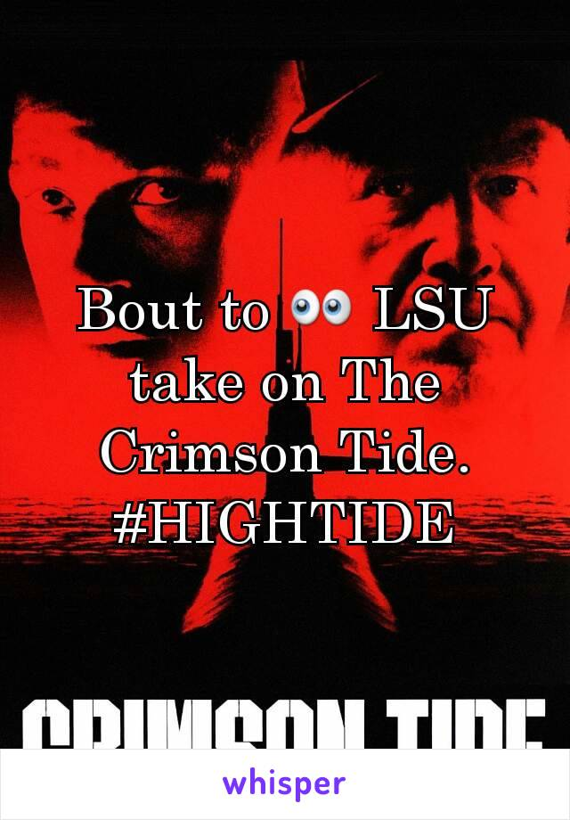 Bout to 👀 LSU take on The Crimson Tide. #HIGHTIDE
