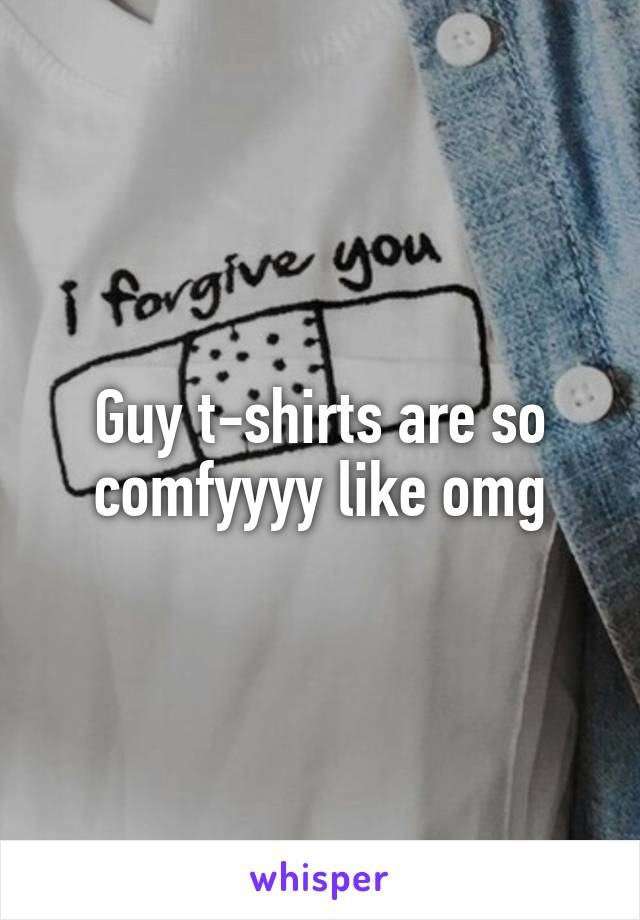 Guy t-shirts are so comfyyyy like omg