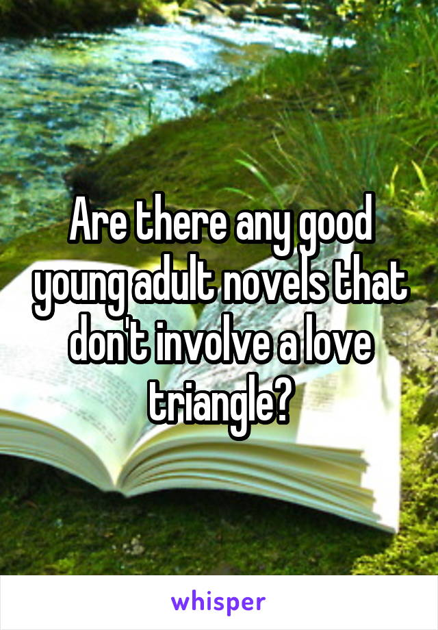 Are there any good young adult novels that don't involve a love triangle?
