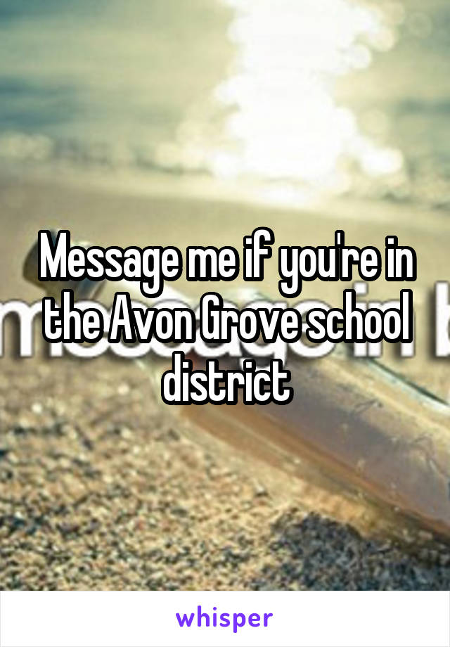 Message me if you're in the Avon Grove school district