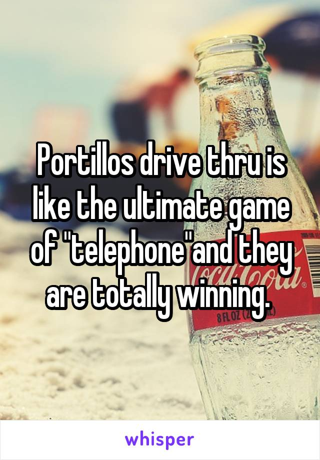 """Portillos drive thru is like the ultimate game of """"telephone""""and they are totally winning."""
