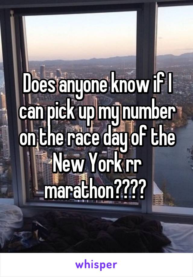Does anyone know if I can pick up my number on the race day of the New York rr marathon????