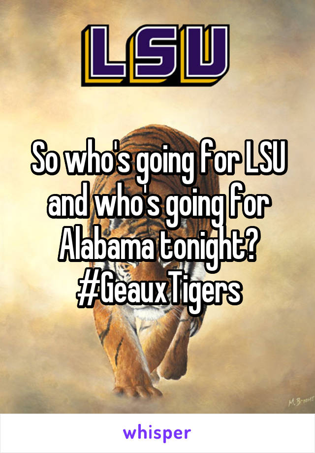 So who's going for LSU and who's going for Alabama tonight? #GeauxTigers