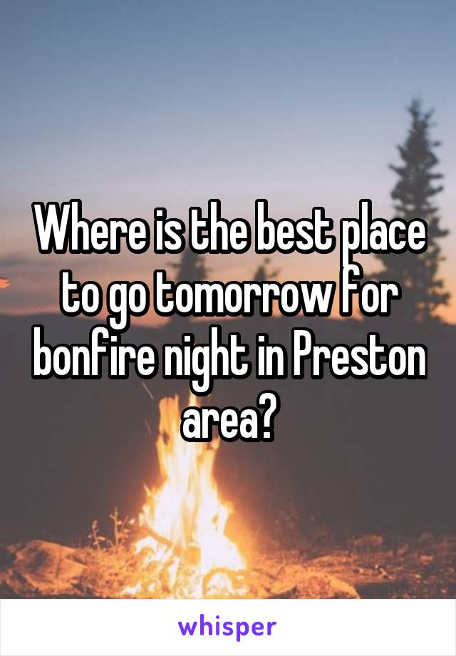 Where is the best place to go tomorrow for bonfire night in Preston area?
