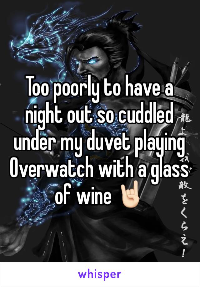 Too poorly to have a night out so cuddled under my duvet playing Overwatch with a glass of wine 🤘🏻