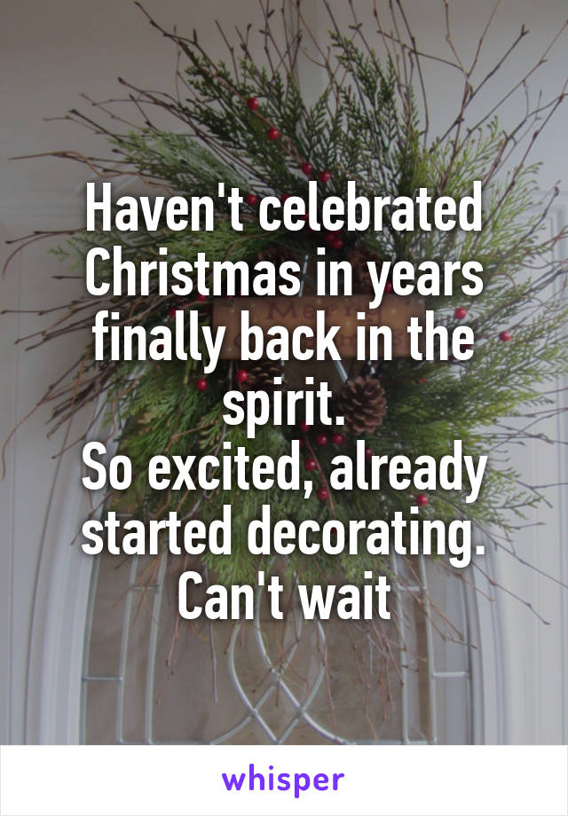 Haven't celebrated Christmas in years finally back in the spirit. So excited, already started decorating. Can't wait
