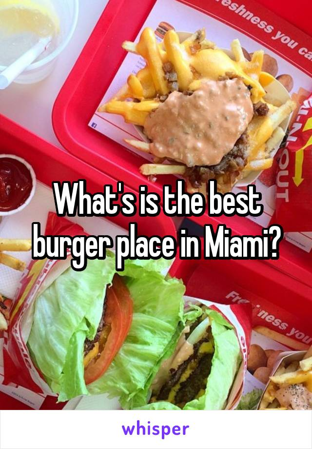 What's is the best burger place in Miami?