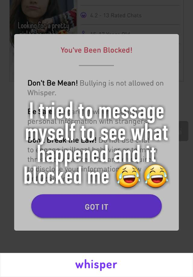 I tried to message myself to see what happened and it blocked me 😂😂