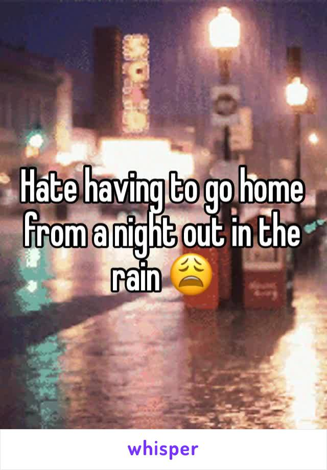 Hate having to go home from a night out in the rain 😩