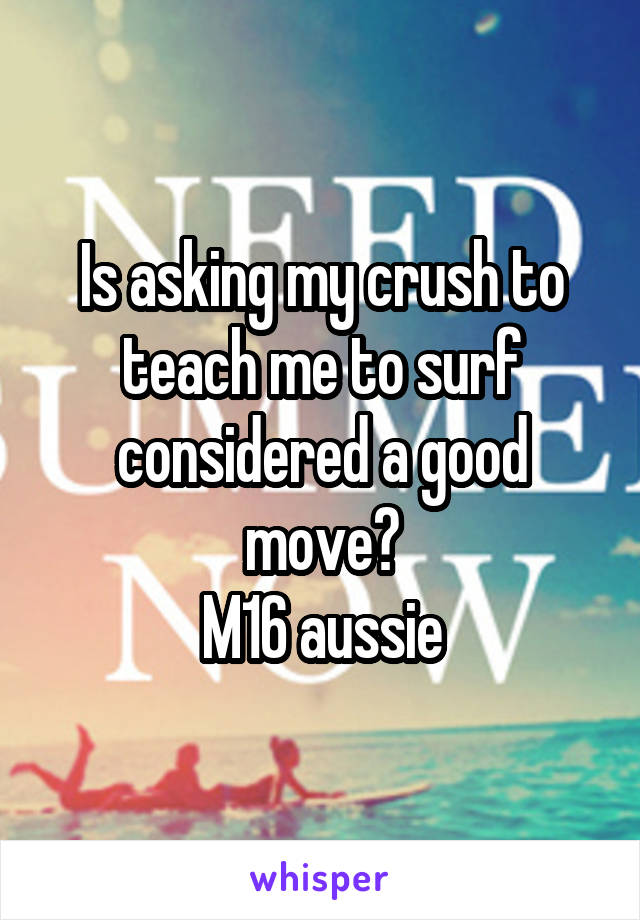 Is asking my crush to teach me to surf considered a good move? M16 aussie