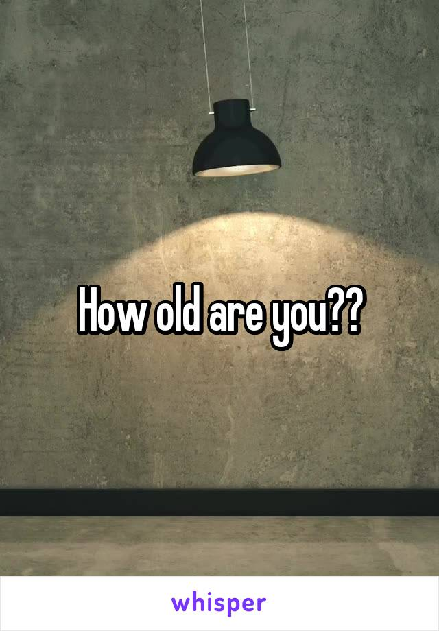 How old are you??