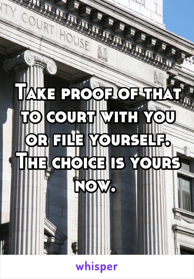 Take proof of that to court with you or file yourself. The choice is yours now.