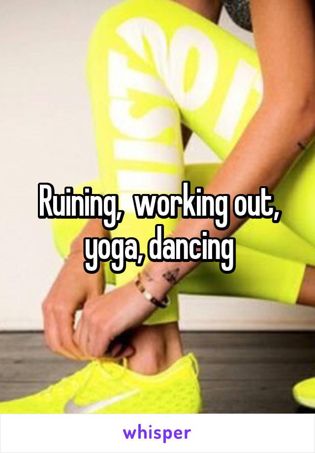 Ruining,  working out, yoga, dancing