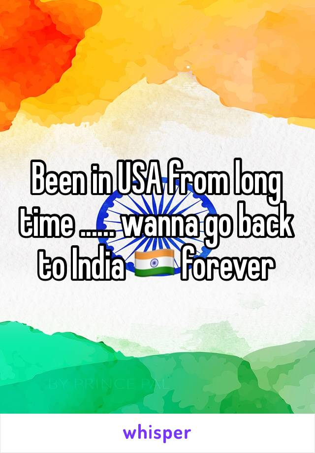 Been in USA from long time ...... wanna go back to India 🇮🇳 forever
