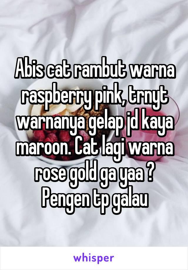 Abis cat rambut warna raspberry pink, trnyt warnanya gelap jd kaya maroon. Cat lagi warna rose gold ga yaa ? Pengen tp galau