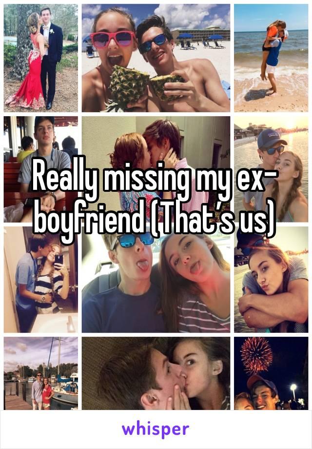 Really missing my ex-boyfriend (That's us)