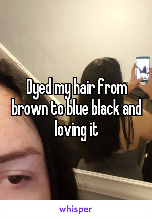 Dyed my hair from brown to blue black and loving it