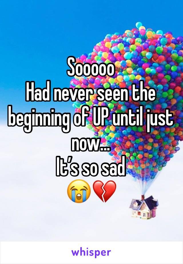 Sooooo Had never seen the beginning of UP until just now... It's so sad  😭💔