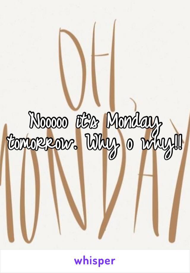 Nooooo it's Monday tomorrow. Why o why!!