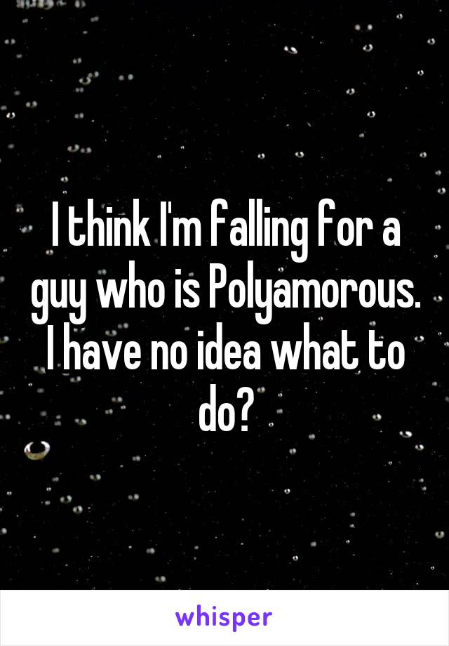 I think I'm falling for a guy who is Polyamorous. I have no idea what to do?