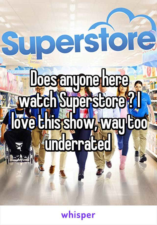 Does anyone here watch Superstore ? I love this show, way too underrated