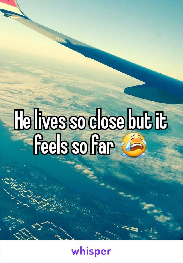 He lives so close but it feels so far 😭