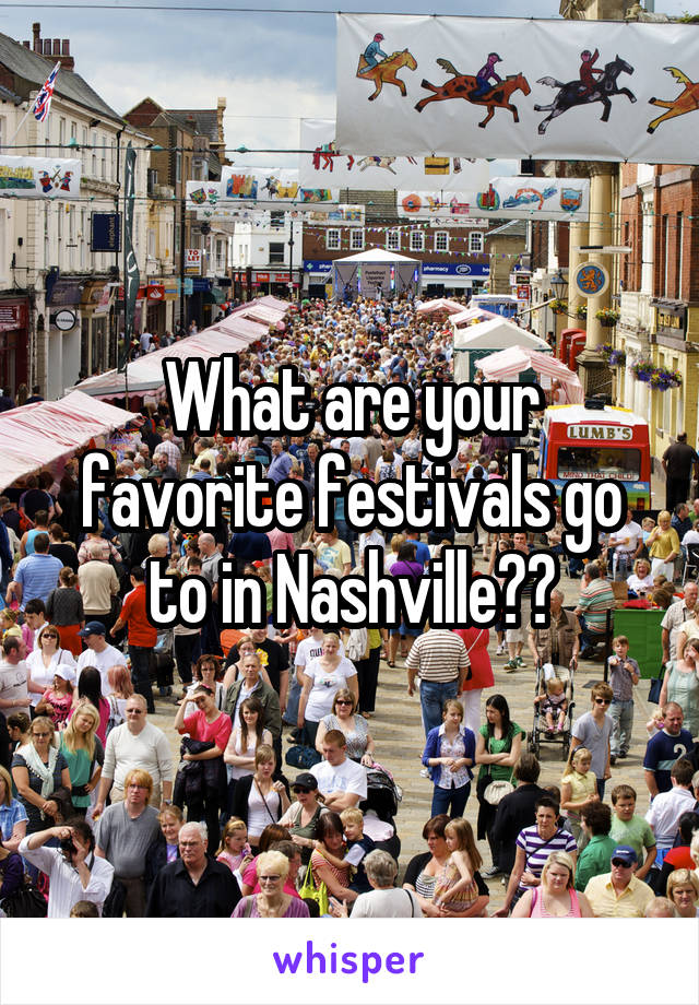What are your favorite festivals go to in Nashville??
