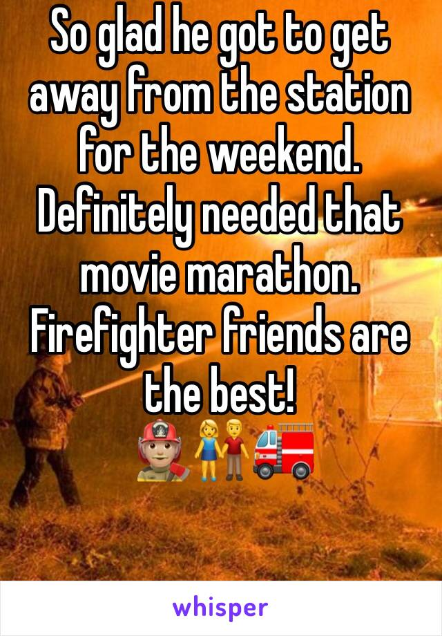 So glad he got to get away from the station for the weekend. Definitely needed that movie marathon. Firefighter friends are the best! 👨🏼‍🚒👫🚒