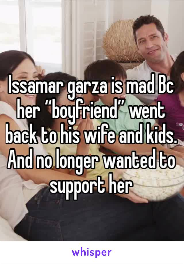"""Issamar garza is mad Bc her """"boyfriend"""" went back to his wife and kids. And no longer wanted to support her"""
