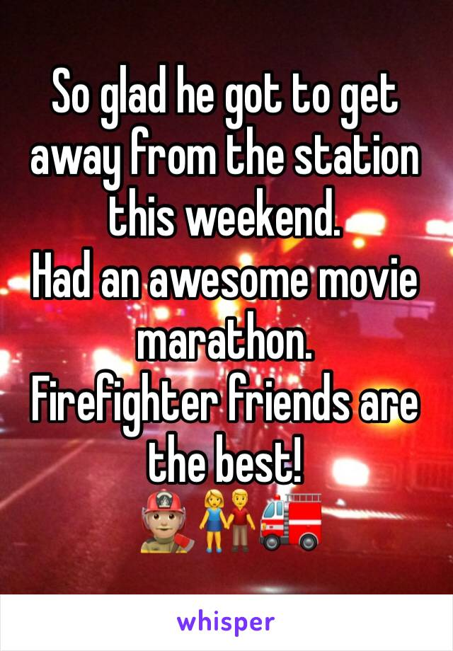 So glad he got to get away from the station this weekend.  Had an awesome movie marathon. Firefighter friends are the best! 👨🏼‍🚒👫🚒