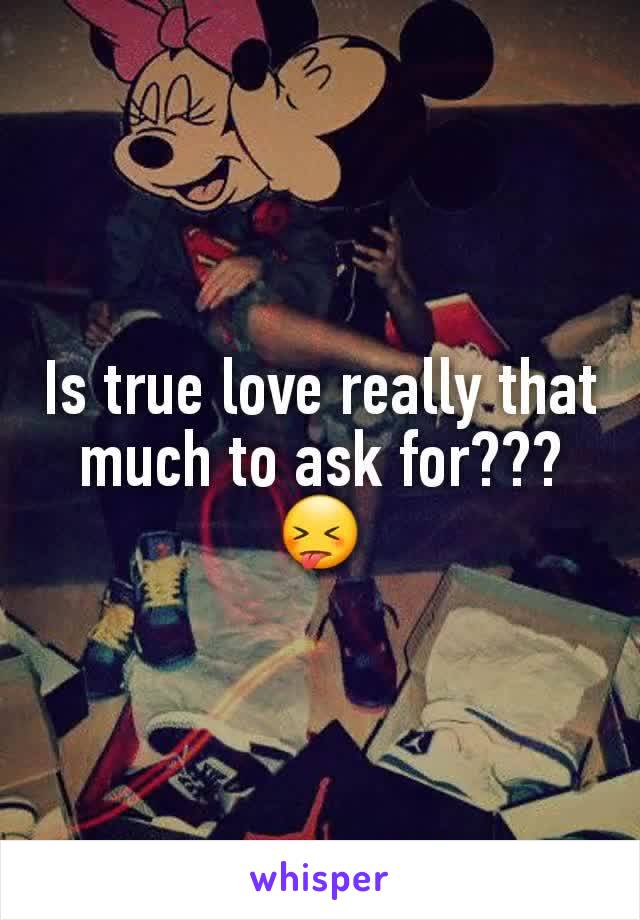Is true love really that much to ask for???😝