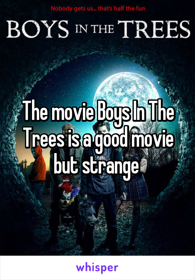 The movie Boys In The Trees is a good movie but strange