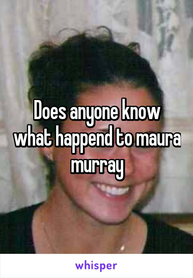 Does anyone know what happend to maura murray
