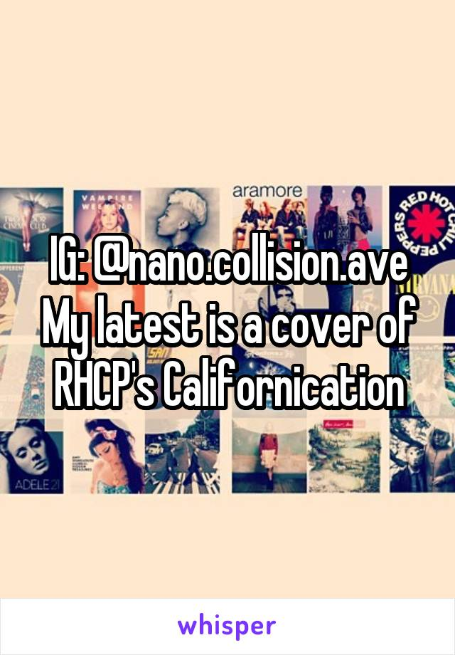 IG: @nano.collision.ave My latest is a cover of RHCP's Californication