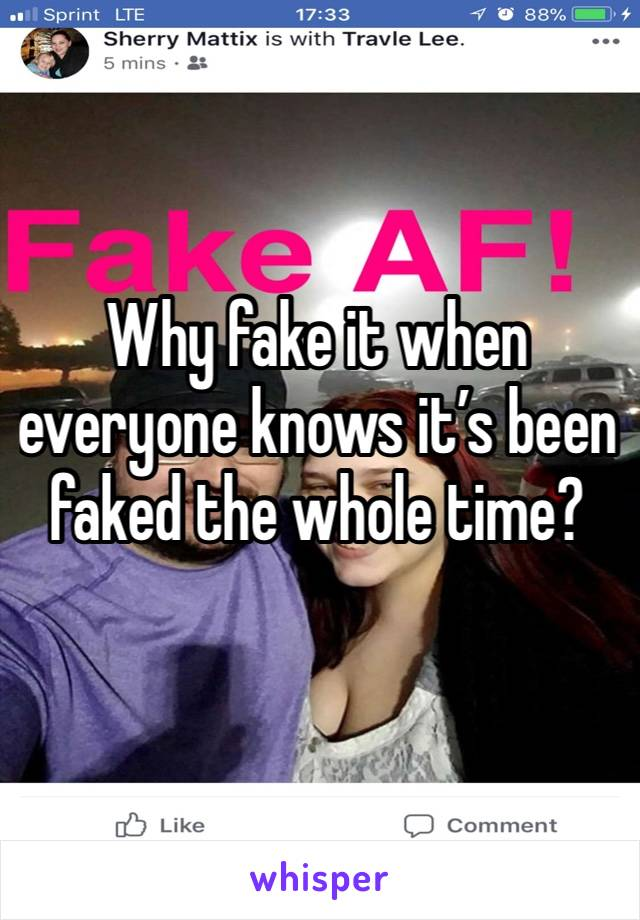 Why fake it when everyone knows it's been faked the whole time?