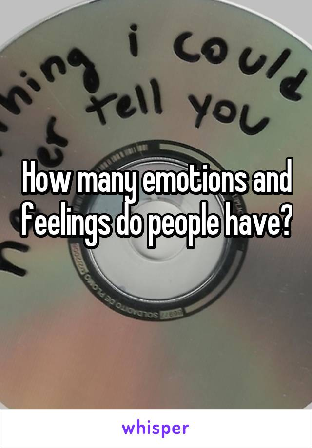 How many emotions and feelings do people have?