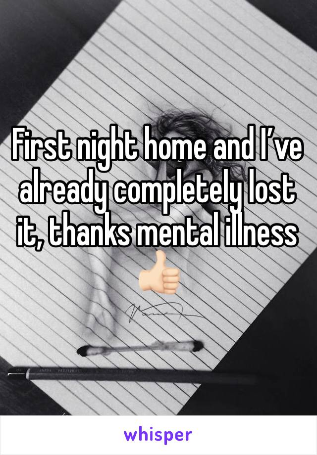 First night home and I've already completely lost it, thanks mental illness 👍🏻
