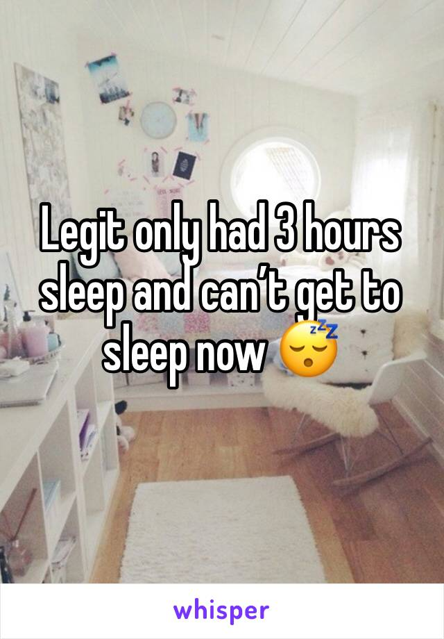 Legit only had 3 hours sleep and can't get to sleep now 😴