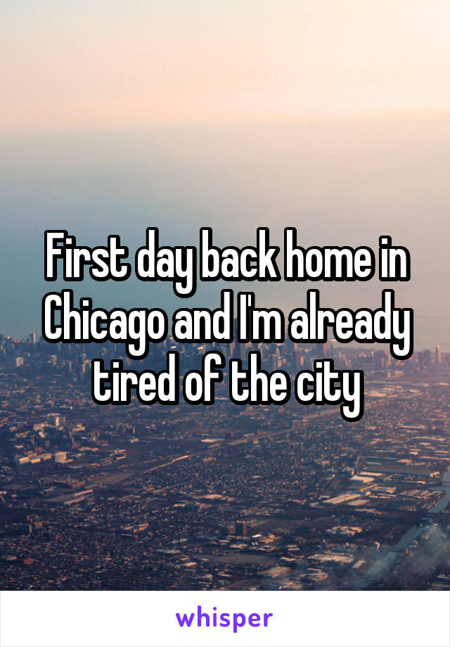First day back home in Chicago and I'm already tired of the city