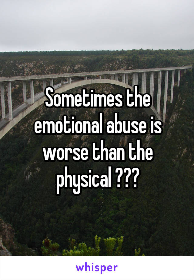 Sometimes the emotional abuse is worse than the physical 😭😭😭
